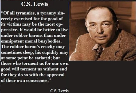 Of all tyrannies, a tyranny sincerely exercised for the good of its victims may be the most oppressive_ - C.S. Lewis [267x598] PInterest